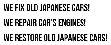 WE FIX OLD JAPANESE CARS! WE REPAIR CAR'S ENGINES! WE RESTORE OLD JAPANESE CARS!